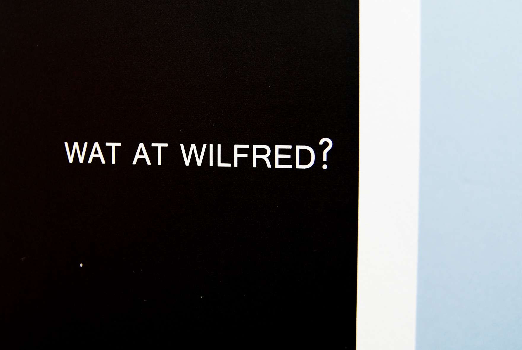 Wat at Wilfred?